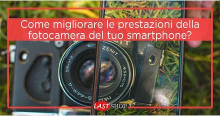 Come migliorare le prestazioni della fotocamera del tuo smartphone?