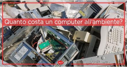 Quanto costa un computer all'ambiente?
